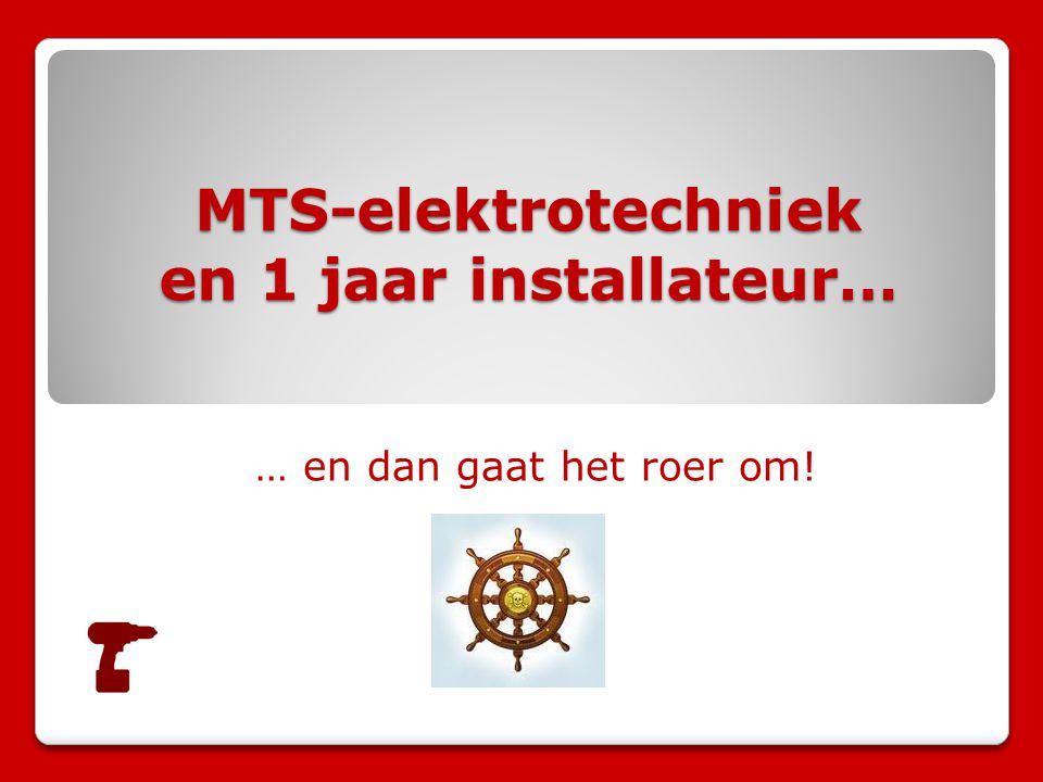 MTS-elektrotechniek en 1 jaar installateur… … en dan gaat het roer om!