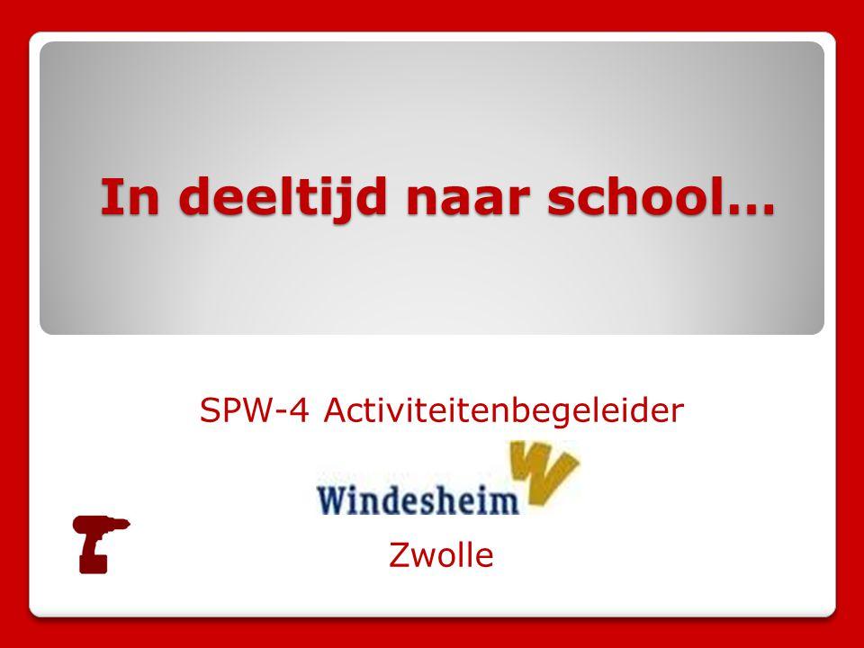 In deeltijd naar school… SPW-4 Activiteitenbegeleider Zwolle