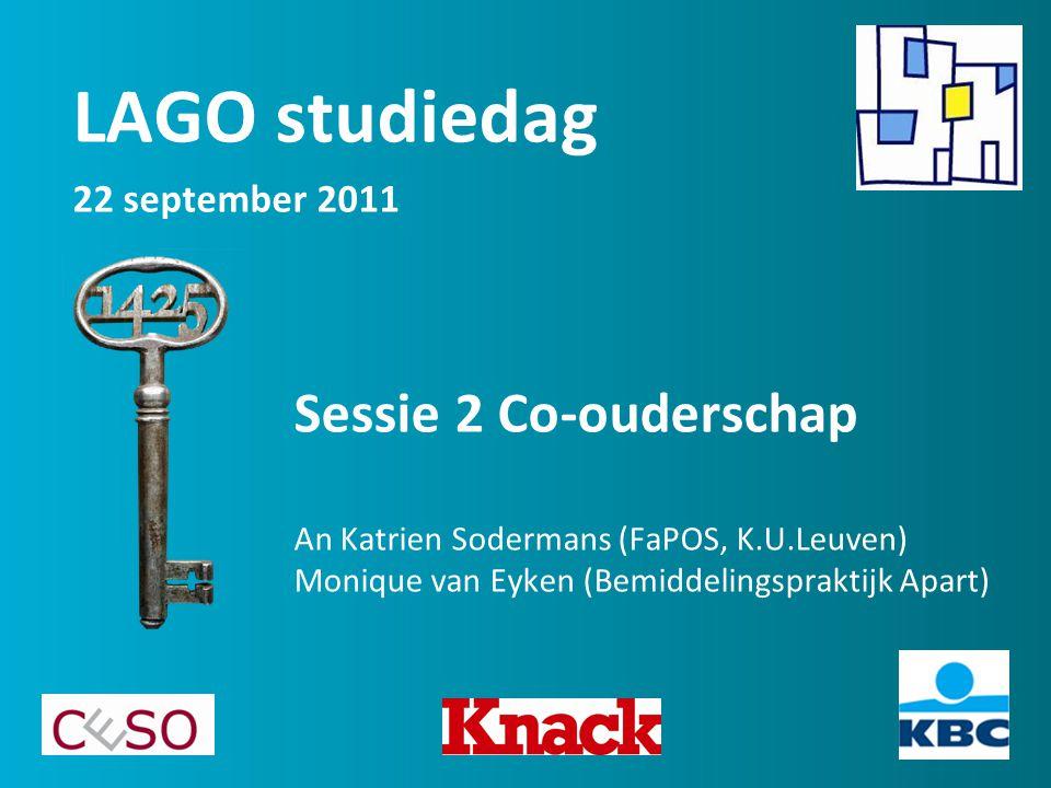Sessie 2 Co-ouderschap An Katrien Sodermans (FaPOS, K.U.Leuven) Monique van Eyken (Bemiddelingspraktijk Apart) LAGO studiedag 22 september 2011
