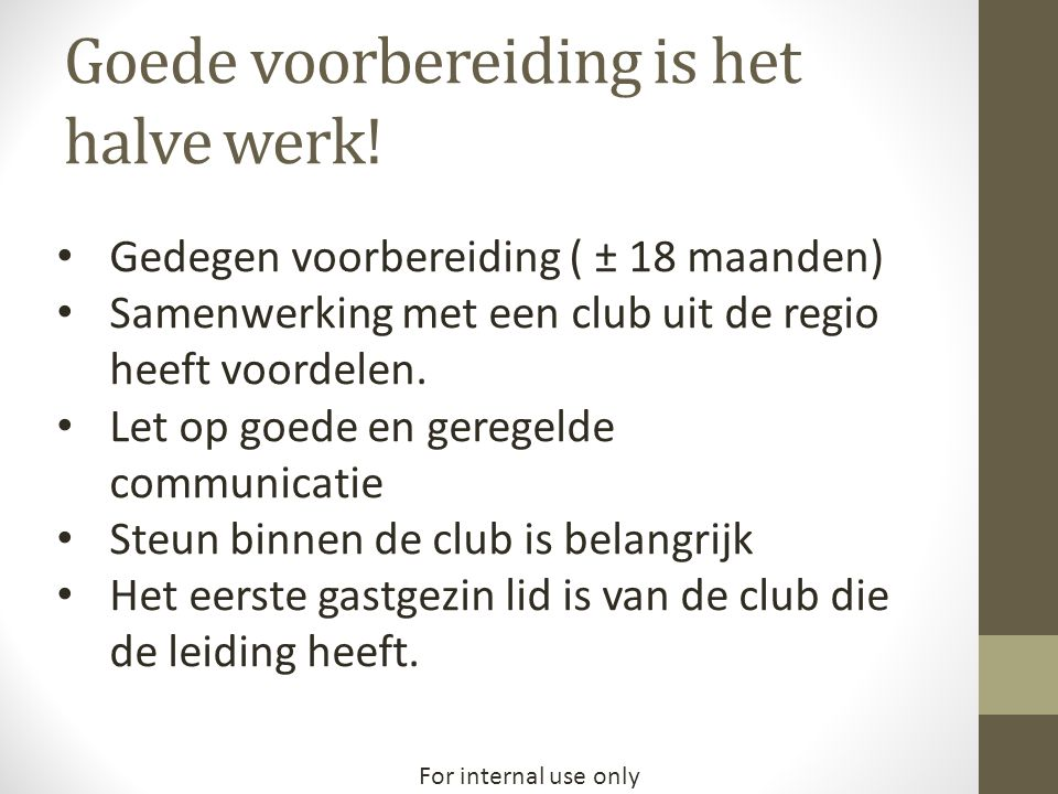 For internal use only Goede voorbereiding is het halve werk.