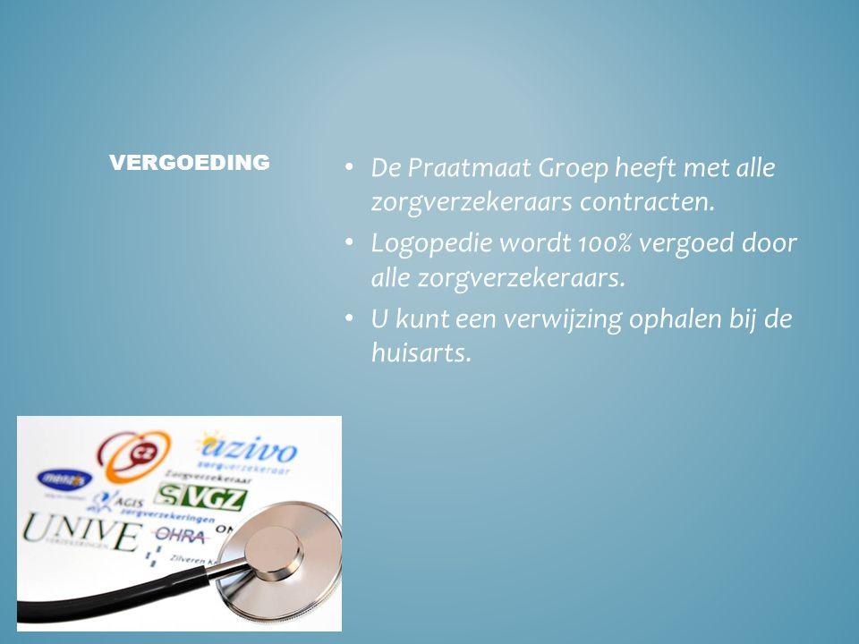 • De Praatmaat Groep heeft met alle zorgverzekeraars contracten. • Logopedie wordt 100% vergoed door alle zorgverzekeraars. • U kunt een verwijzing op