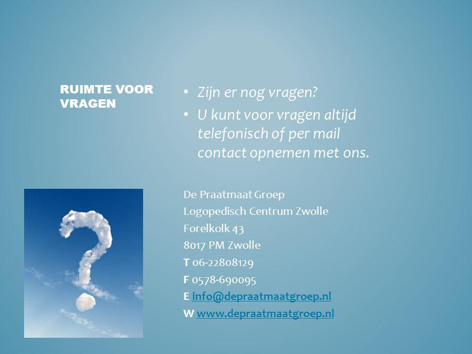 • Zijn er nog vragen? • U kunt voor vragen altijd telefonisch of per mail contact opnemen met ons. De Praatmaat Groep Logopedisch Centrum Zwolle Forel
