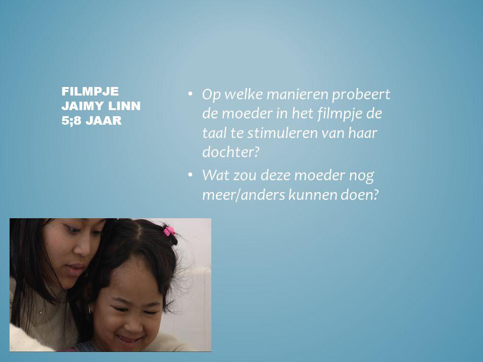 • Op welke manieren probeert de moeder in het filmpje de taal te stimuleren van haar dochter? • Wat zou deze moeder nog meer/anders kunnen doen? FILMP