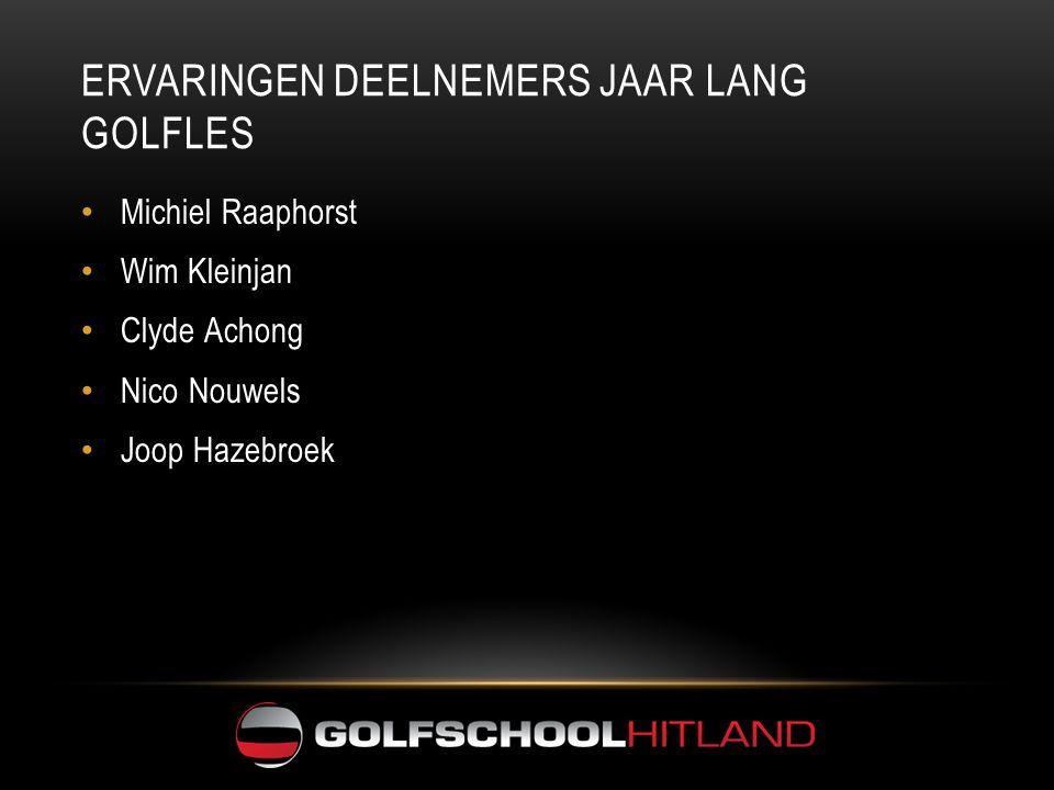 ERVARINGEN DEELNEMERS JAAR LANG GOLFLES • Michiel Raaphorst • Wim Kleinjan • Clyde Achong • Nico Nouwels • Joop Hazebroek
