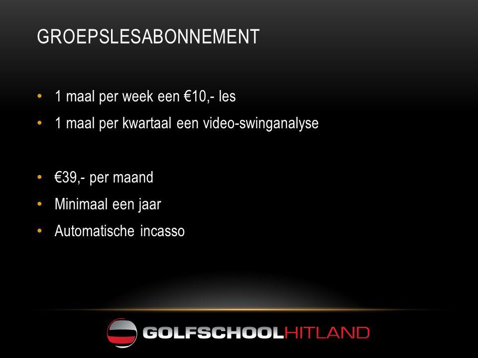 GROEPSLESABONNEMENT • 1 maal per week een €10,- les • 1 maal per kwartaal een video-swinganalyse • €39,- per maand • Minimaal een jaar • Automatische incasso