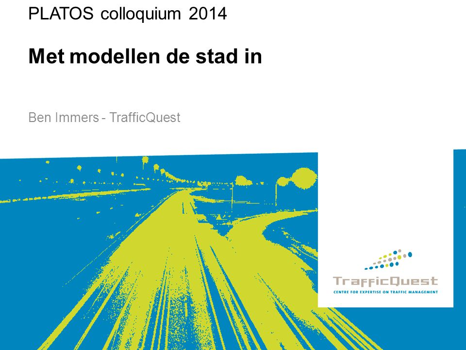 Met modellen de stad in Ben Immers - TrafficQuest PLATOS colloquium 2014