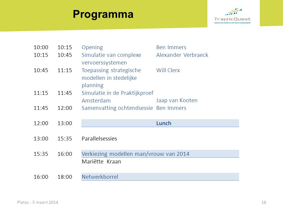 Programma Platos - 5 maart 201416 10:0010:15OpeningBen Immers 10:1510:45Simulatie van complexe vervoerssystemen Alexander Verbraeck 10:4511:15Toepassi