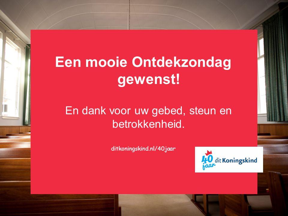 Een mooie Ontdekzondag gewenst! En dank voor uw gebed, steun en betrokkenheid. ditkoningskind.nl/40jaar
