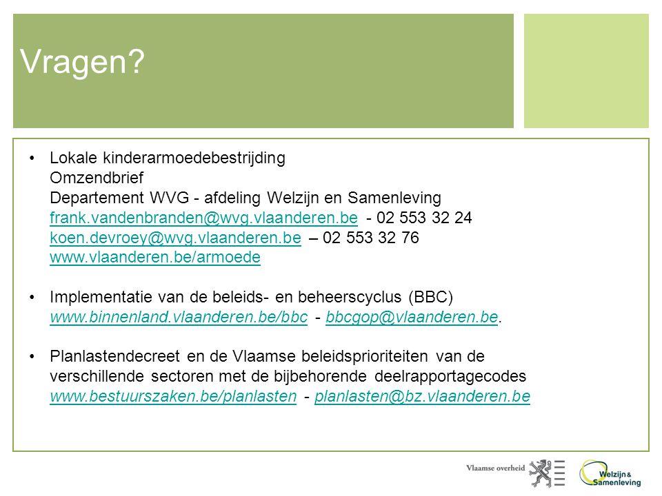 Vragen? •Lokale kinderarmoedebestrijding Omzendbrief Departement WVG - afdeling Welzijn en Samenleving frank.vandenbranden@wvg.vlaanderen.be - 02 553