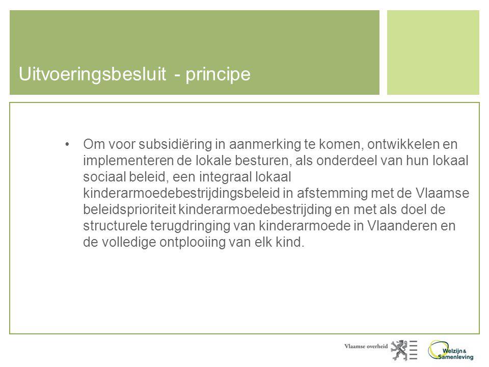 Uitvoeringsbesluit - principe •Om voor subsidiëring in aanmerking te komen, ontwikkelen en implementeren de lokale besturen, als onderdeel van hun lok