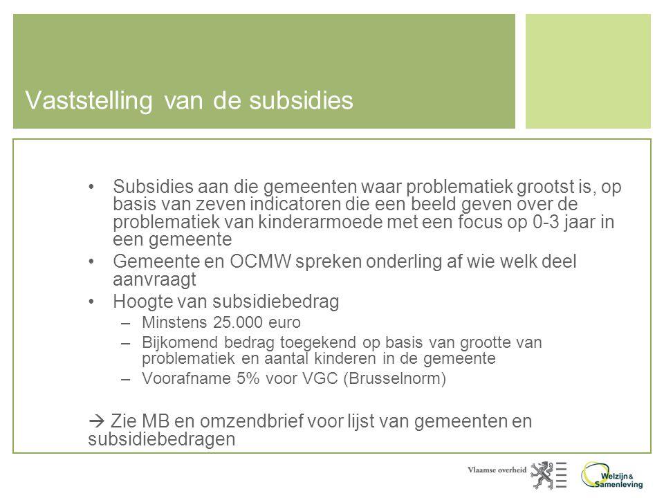 Vaststelling van de subsidies •Subsidies aan die gemeenten waar problematiek grootst is, op basis van zeven indicatoren die een beeld geven over de pr