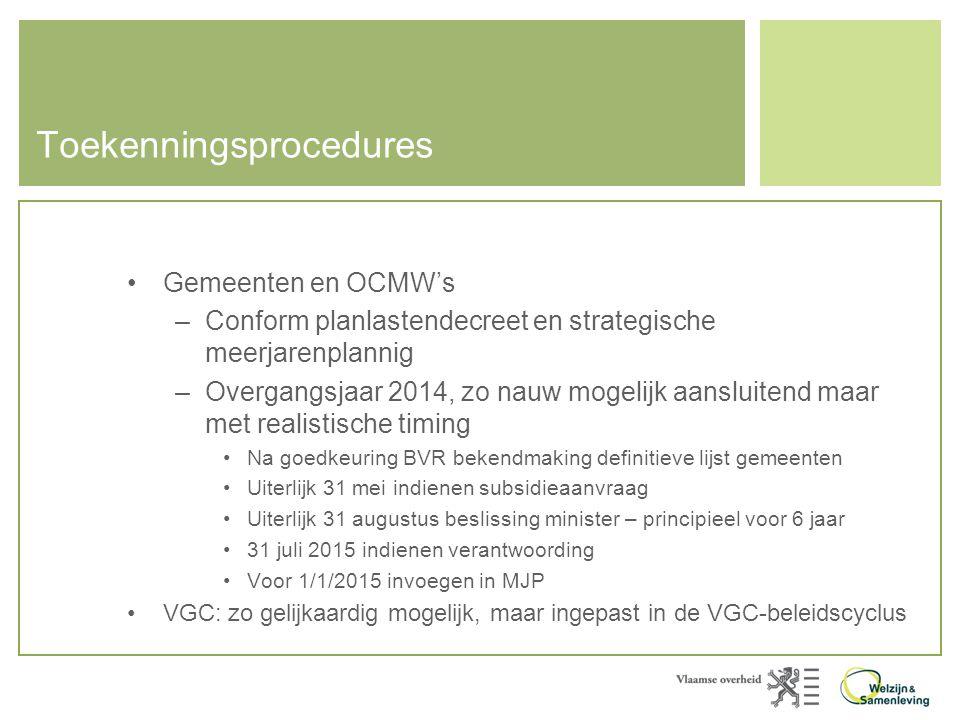 Toekenningsprocedures •Gemeenten en OCMW's –Conform planlastendecreet en strategische meerjarenplannig –Overgangsjaar 2014, zo nauw mogelijk aansluite