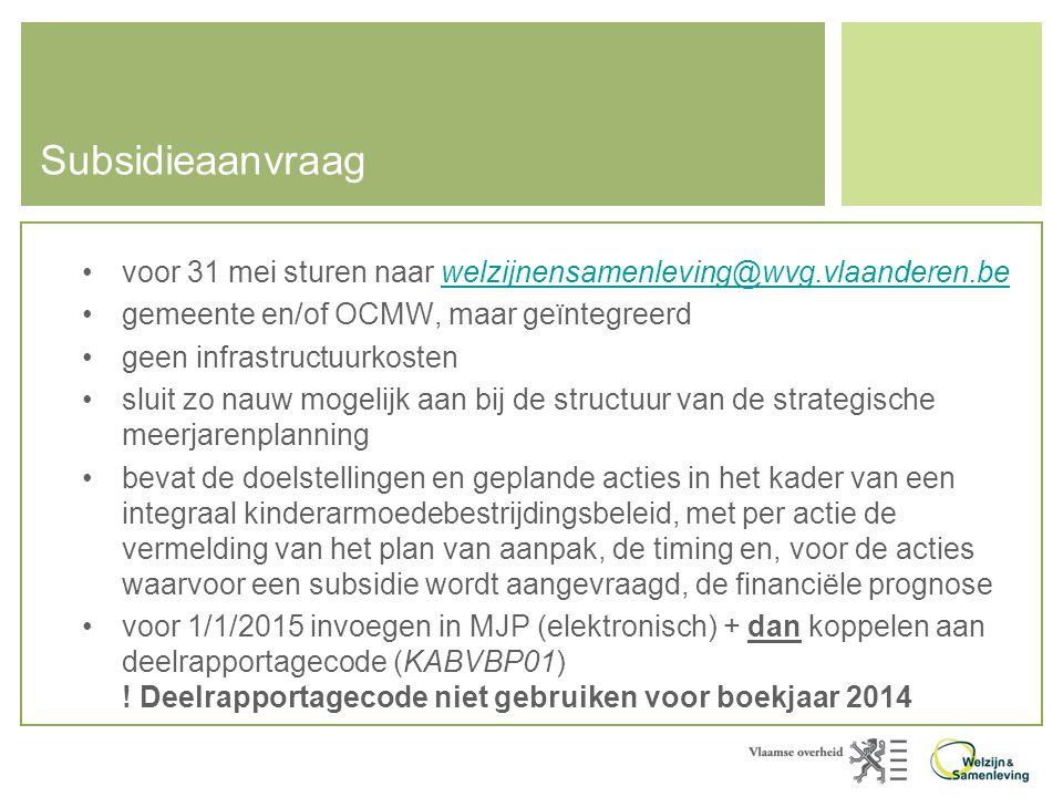 Subsidieaanvraag •voor 31 mei sturen naar welzijnensamenleving@wvg.vlaanderen.bewelzijnensamenleving@wvg.vlaanderen.be •gemeente en/of OCMW, maar geïn