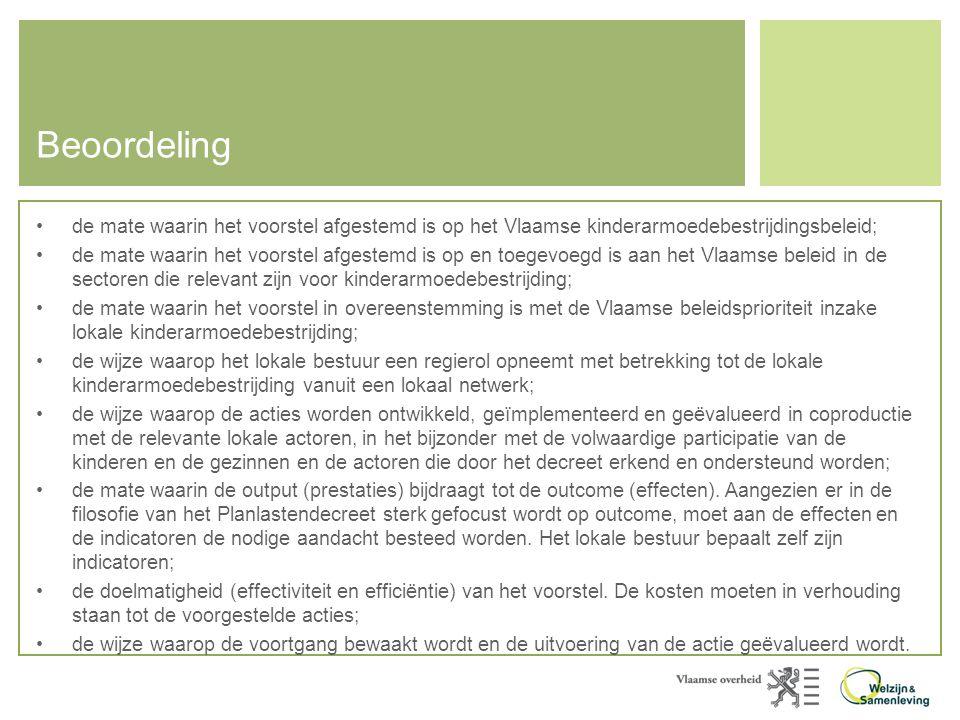 Beoordeling •de mate waarin het voorstel afgestemd is op het Vlaamse kinderarmoedebestrijdingsbeleid; •de mate waarin het voorstel afgestemd is op en