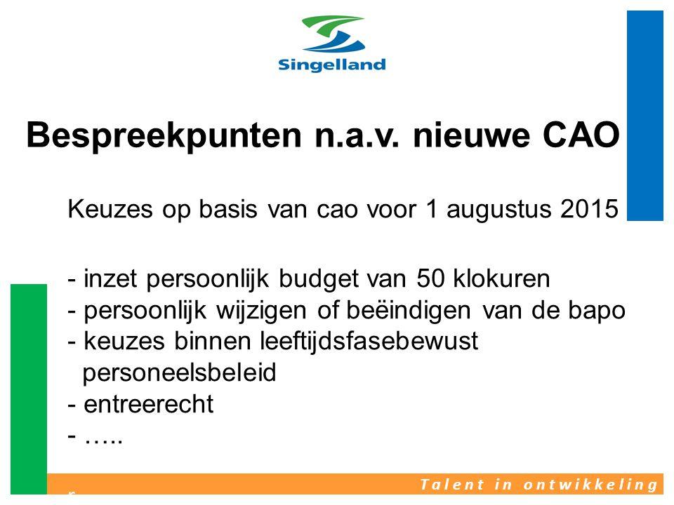T a l e n t i n o n t w i k k e l i n g Bespreekpunten n.a.v. nieuwe CAO Keuzes op basis van cao voor 1 augustus 2015 - inzet persoonlijk budget van 5