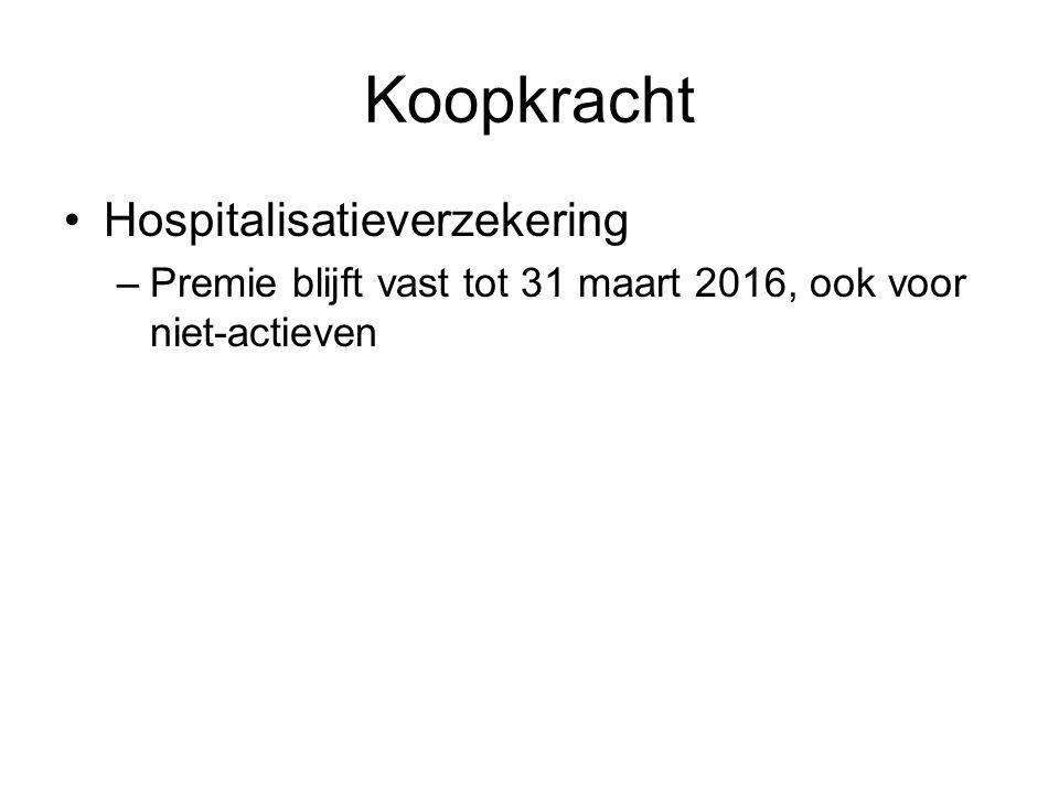Koopkracht •Hospitalisatieverzekering –Premie blijft vast tot 31 maart 2016, ook voor niet-actieven