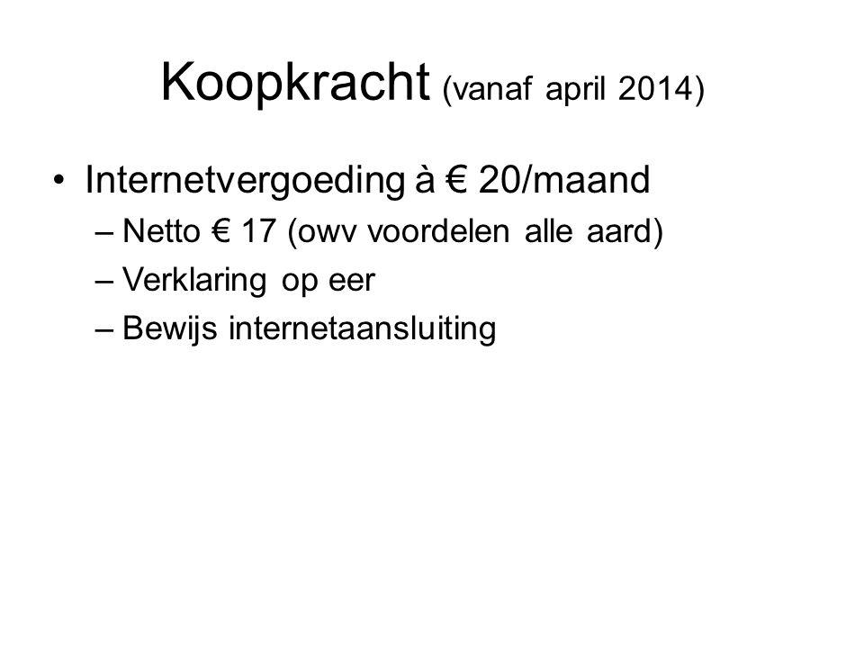Koopkracht (vanaf april 2014) •Internetvergoeding à € 20/maand –Netto € 17 (owv voordelen alle aard) –Verklaring op eer –Bewijs internetaansluiting