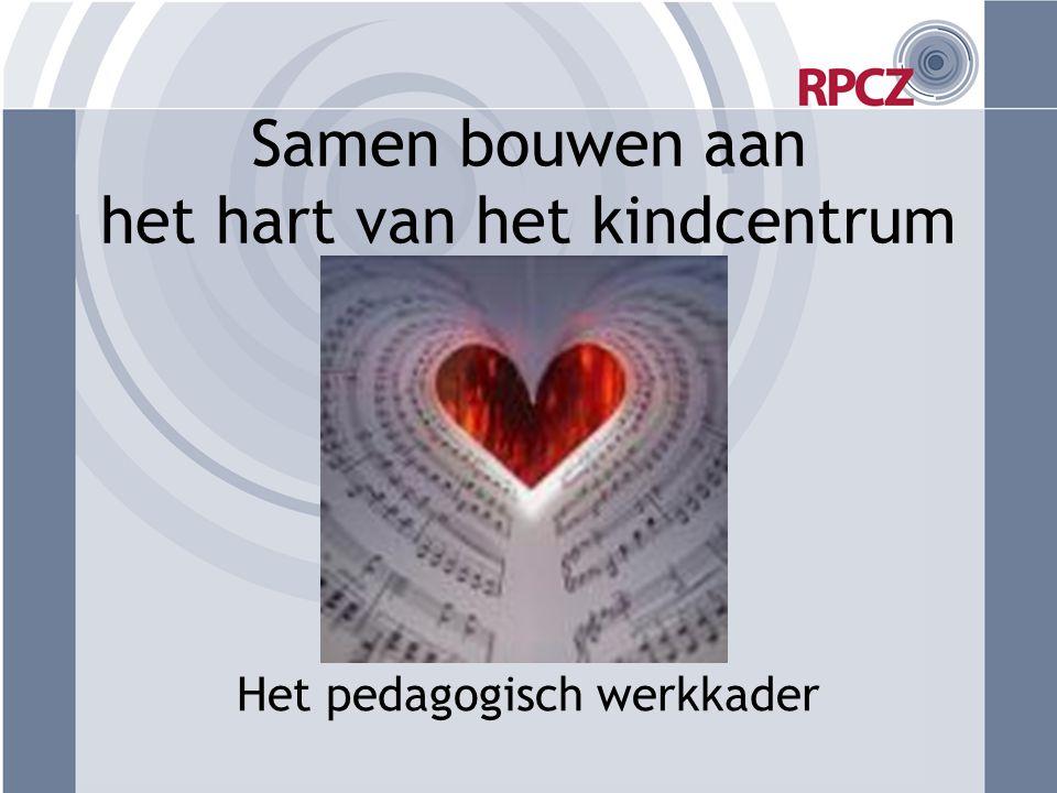 Samen bouwen aan het hart van het kindcentrum Het pedagogisch werkkader