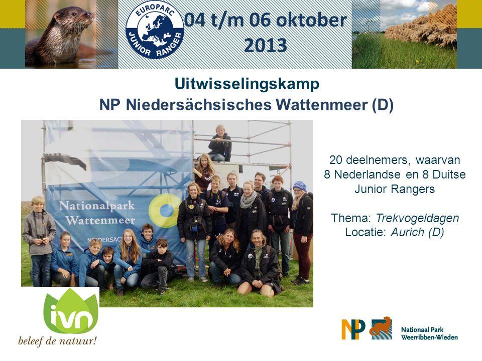 Uitwisselingskamp NP Niedersächsisches Wattenmeer (D) 04 t/m 06 oktober 2013 20 deelnemers, waarvan 8 Nederlandse en 8 Duitse Junior Rangers Thema: Trekvogeldagen Locatie: Aurich (D)