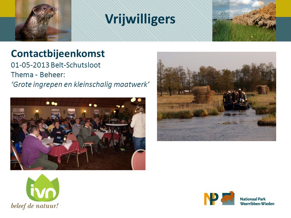 Contactbijeenkomst 01-05-2013 Belt-Schutsloot Thema - Beheer: 'Grote ingrepen en kleinschalig maatwerk' Vrijwilligers