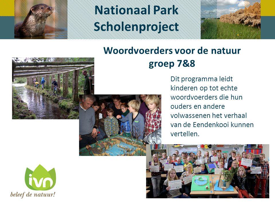 Nationaal Park Scholenproject Woordvoerders voor de natuur groep 7&8 Dit programma leidt kinderen op tot echte woordvoerders die hun ouders en andere