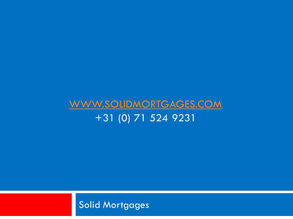 WWW.SOLIDMORTGAGES.COM WWW.SOLIDMORTGAGES.COM +31 (0) 71 524 9231 Solid Mortgages