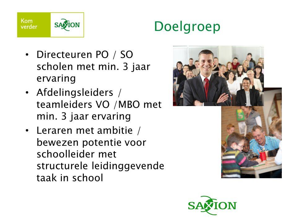 Doelgroep • Directeuren PO / SO scholen met min. 3 jaar ervaring • Afdelingsleiders / teamleiders VO /MBO met min. 3 jaar ervaring • Leraren met ambit