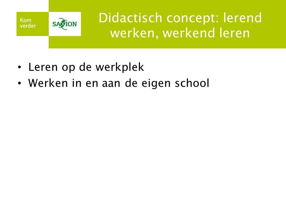 Didactisch concept: lerend werken, werkend leren • Leren op de werkplek • Werken in en aan de eigen school