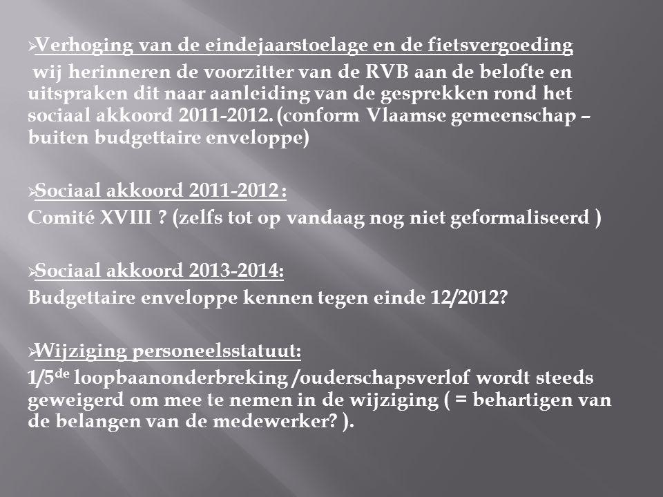  Verhoging van de eindejaarstoelage en de fietsvergoeding wij herinneren de voorzitter van de RVB aan de belofte en uitspraken dit naar aanleiding van de gesprekken rond het sociaal akkoord 2011-2012.