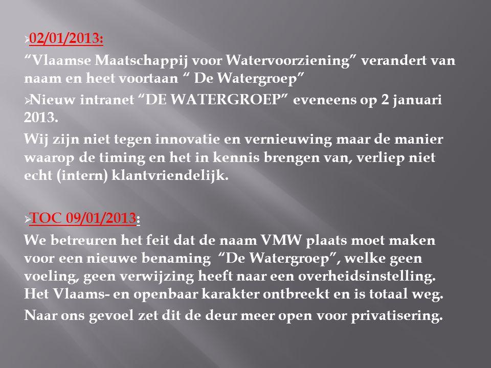  02/01/2013: Vlaamse Maatschappij voor Watervoorziening verandert van naam en heet voortaan De Watergroep  Nieuw intranet DE WATERGROEP eveneens op 2 januari 2013.