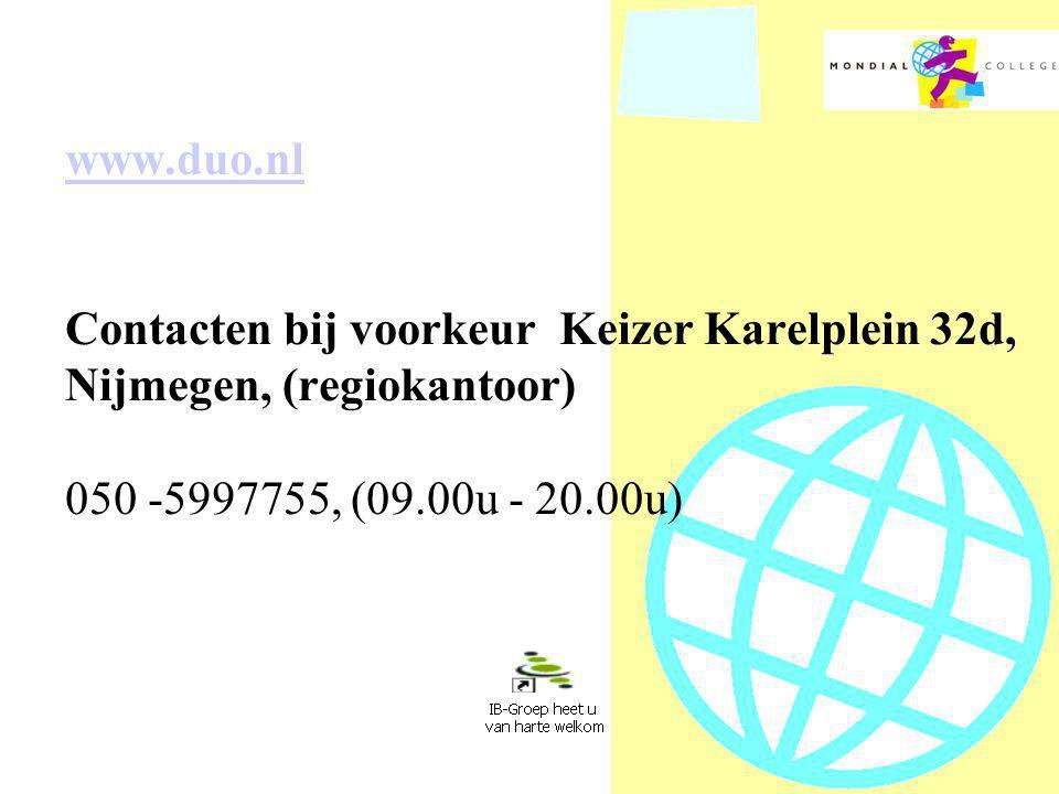 www.duo.nl www.duo.nl Contacten bij voorkeur Keizer Karelplein 32d, Nijmegen, (regiokantoor) 050 -5997755, (09.00u - 20.00u)