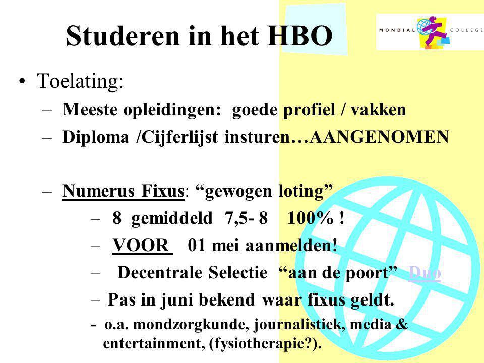Studeren in het HBO •Toelating: – Meeste opleidingen: goede profiel / vakken – Diploma /Cijferlijst insturen…AANGENOMEN – Numerus Fixus: gewogen loting – 8 gemiddeld 7,5- 8 100% .