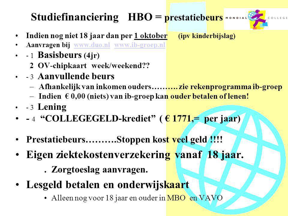 Studiefinanciering HBO = prestatiebeurs •Indien nog niet 18 jaar dan per 1 oktober (ipv kinderbijslag) •Aanvragen bij www.duo.nl www.ib-groep.nlwww.duo.nlwww.ib-groep.nl •- 1 Basisbeurs (4jr) 2 OV-chipkaart week/weekend .