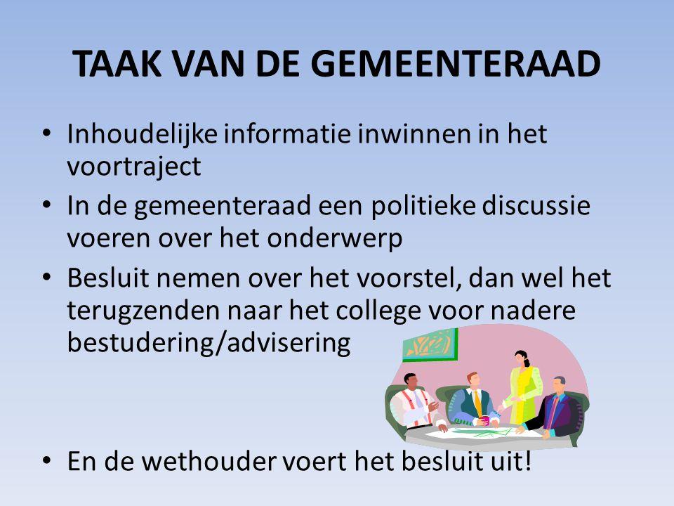 TAAK VAN DE GEMEENTERAAD • Inhoudelijke informatie inwinnen in het voortraject • In de gemeenteraad een politieke discussie voeren over het onderwerp