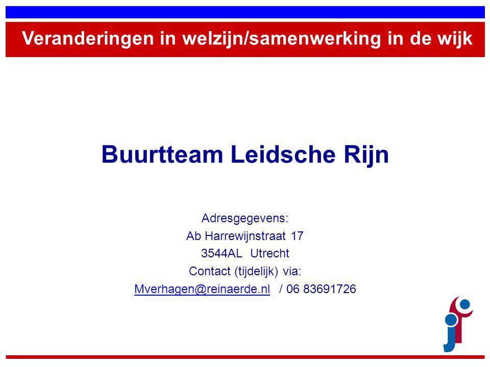Buurtteam Leidsche Rijn Adresgegevens: Ab Harrewijnstraat 17 3544AL Utrecht Contact (tijdelijk) via: Mverhagen@reinaerde.nlMverhagen@reinaerde.nl / 06