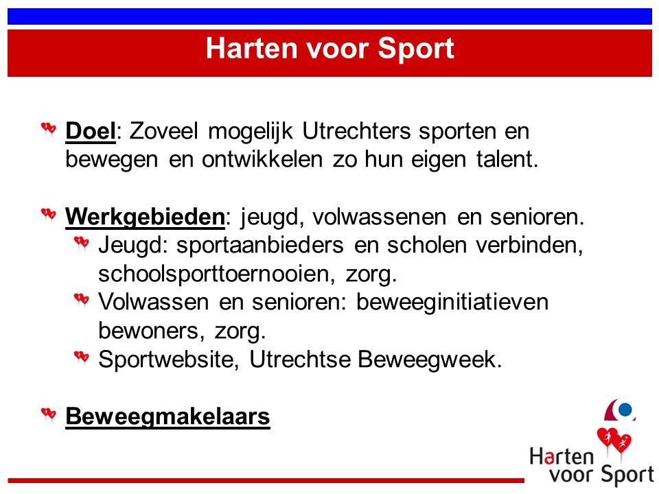 Harten voor Sport Doel: Zoveel mogelijk Utrechters sporten en bewegen en ontwikkelen zo hun eigen talent. Werkgebieden: jeugd, volwassenen en senioren