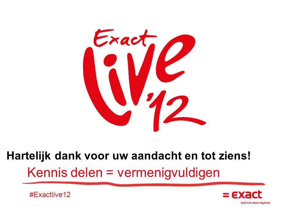 #Exactlive12 Hartelijk dank voor uw aandacht en tot ziens! Kennis delen = vermenigvuldigen