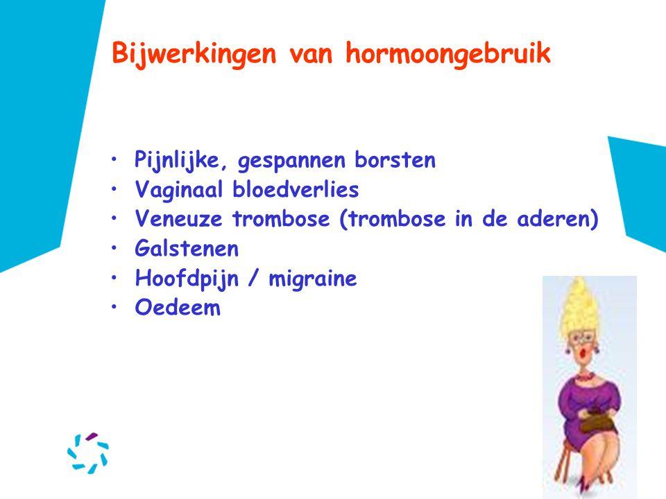 Bijwerkingen van hormoongebruik •Pijnlijke, gespannen borsten •Vaginaal bloedverlies •Veneuze trombose (trombose in de aderen) •Galstenen •Hoofdpijn /