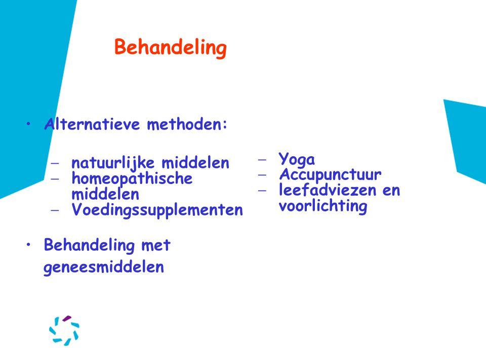 Behandeling •Alternatieve methoden: − natuurlijke middelen − homeopathische middelen − Voedingssupplementen •Behandeling met geneesmiddelen − Yoga − A