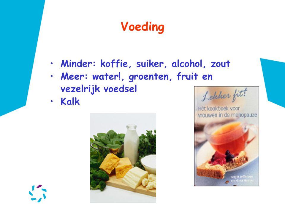 Voeding •Minder: koffie, suiker, alcohol, zout •Meer: water!, groenten, fruit en vezelrijk voedsel •Kalk