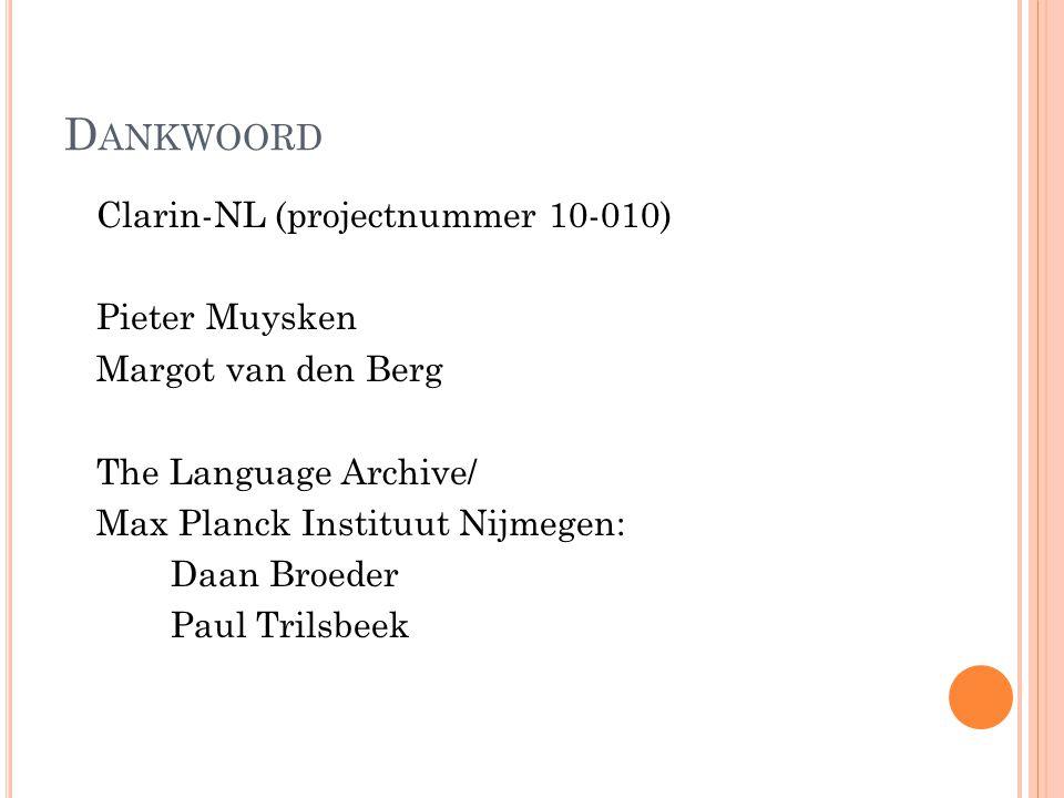 D ANKWOORD Clarin-NL (projectnummer 10-010) Pieter Muysken Margot van den Berg The Language Archive/ Max Planck Instituut Nijmegen: Daan Broeder Paul Trilsbeek