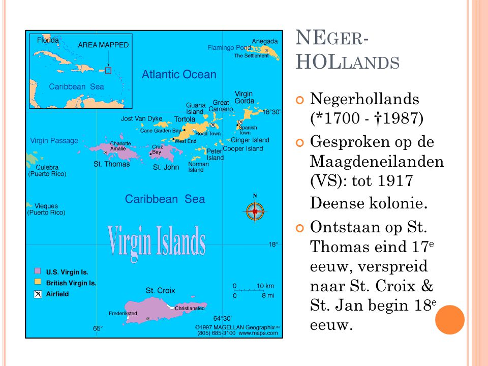 NE GER - HOL LANDS Negerhollands (*1700 - †1987) Gesproken op de Maagdeneilanden (VS): tot 1917 Deense kolonie.