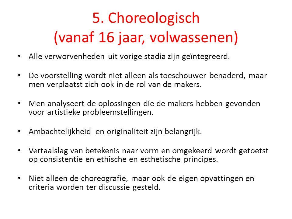 5. Choreologisch (vanaf 16 jaar, volwassenen) • Alle verworvenheden uit vorige stadia zijn geïntegreerd. • De voorstelling wordt niet alleen als toesc