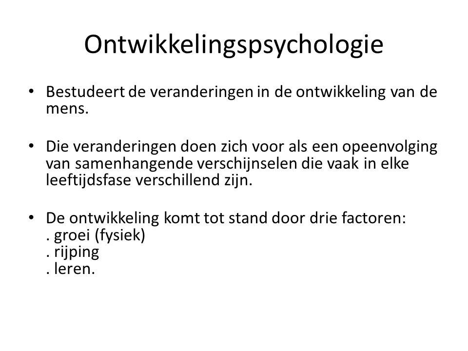 Ontwikkelingspsychologie • Bestudeert de veranderingen in de ontwikkeling van de mens.