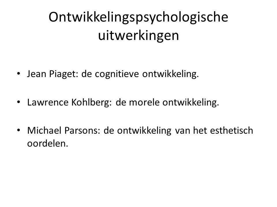 Ontwikkelingspsychologische uitwerkingen • Jean Piaget: de cognitieve ontwikkeling.