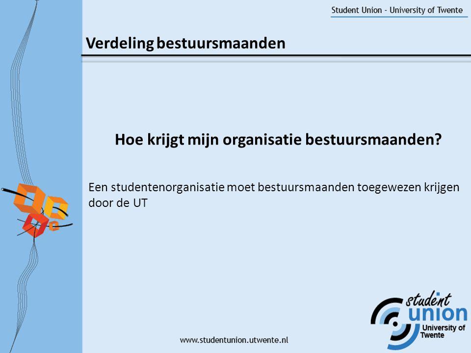 Een studentenorganisatie moet bestuursmaanden toegewezen krijgen door de UT Hoe krijgt mijn organisatie bestuursmaanden.