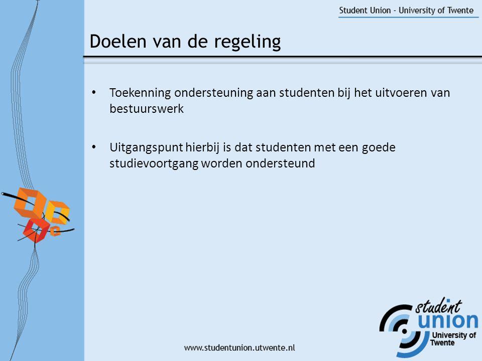 • Toekenning ondersteuning aan studenten bij het uitvoeren van bestuurswerk • Uitgangspunt hierbij is dat studenten met een goede studievoortgang worden ondersteund Doelen van de regeling