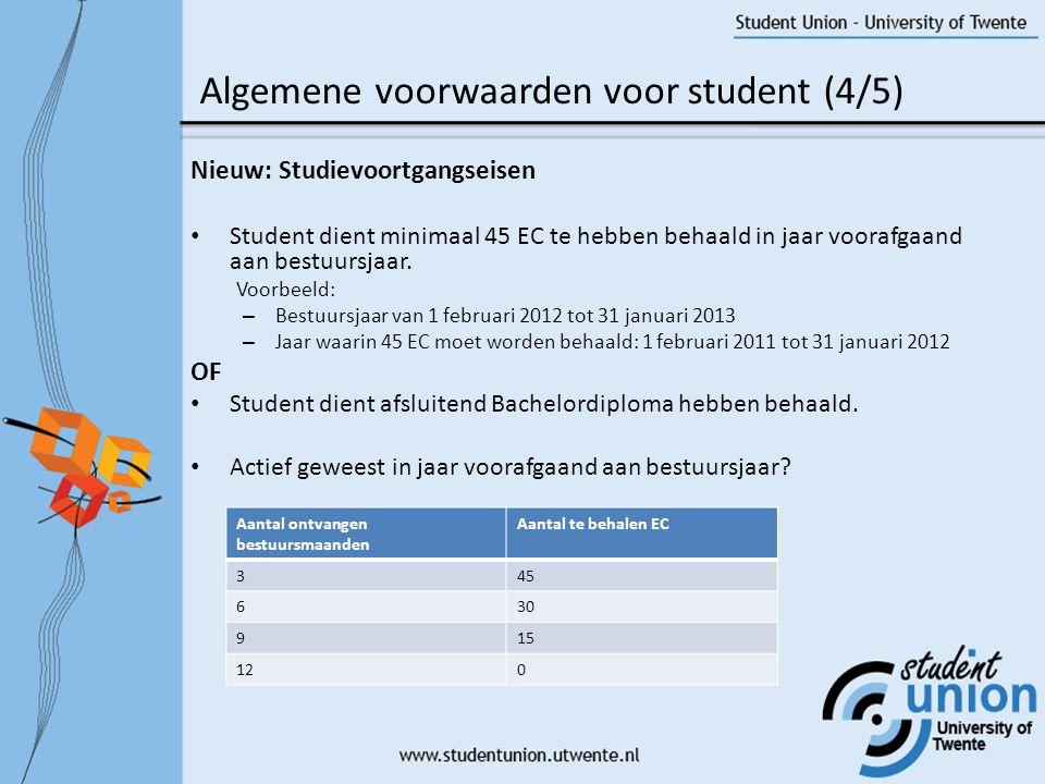 Nieuw: Studievoortgangseisen • Student dient minimaal 45 EC te hebben behaald in jaar voorafgaand aan bestuursjaar.