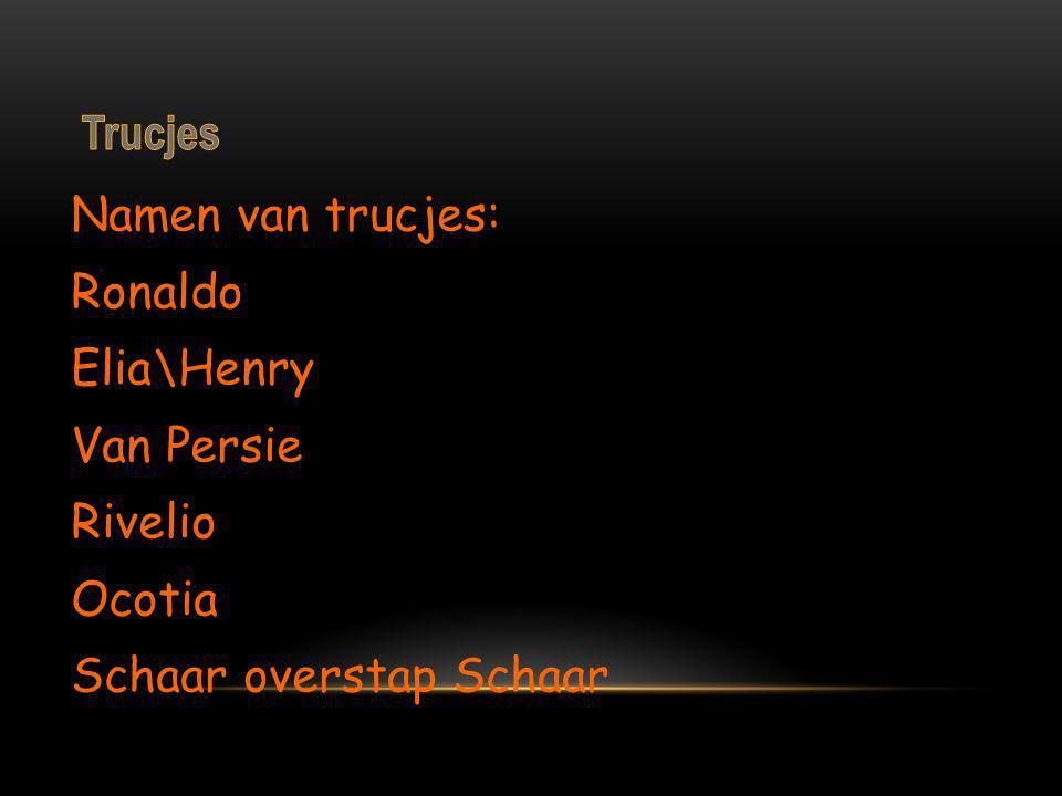 Namen van trucjes: Ronaldo Elia\Henry Van Persie Rivelio Ocotia Schaar overstap Schaar