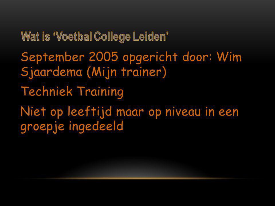 September 2005 opgericht door: Wim Sjaardema (Mijn trainer) Techniek Training Niet op leeftijd maar op niveau in een groepje ingedeeld